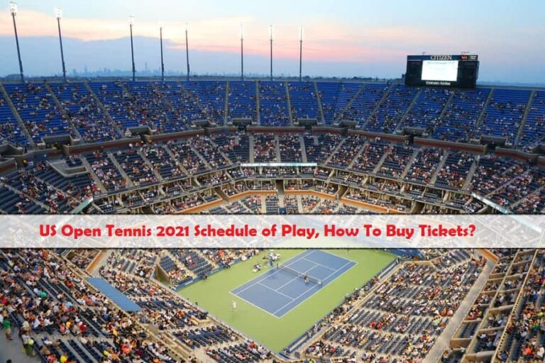 US Open Tennis 2021 Schedule Of Play, How To Buy Tickets?